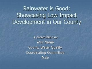 Rainwater is Good:  Showcasing Low Impact Development in Our County