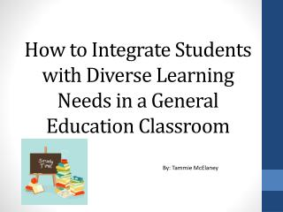 How to Integrate Students with Diverse Learning Needs in a General Education Classroom