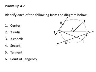 Warm-up 4.2 Identify each of the following from the diagram below. Center 3 radii 3 chords Secant