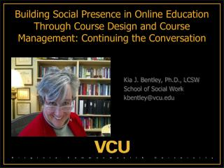 Kia J. Bentley, Ph.D., LCSW     School of Social Work    kbentley@vcu.edu