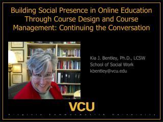 Kia J. Bentley, Ph.D., LCSW     School of Social Work    kbentley@vcu.edu