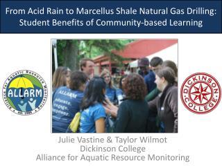 Julie Vastine & Taylor Wilmot Dickinson College Alliance for Aquatic Resource Monitoring