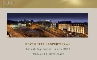 BEST HOTEL PROPERTIES a.s. Investičný zámer na rok 2011 20.5.2011, Bratislava