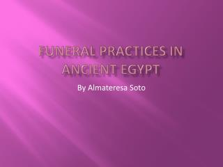 FUNERAL PRACTICES in  AncienT  EGYPT