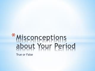 Misconceptions about  Y our Period