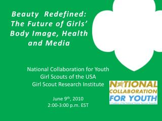 National Collaboration for Youth  Girl Scouts of the USA Girl Scout Research Institute  June 9th, 2010  2:00-3:00 p.m. E