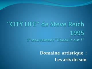 """""""CITY LIFE"""" de Steve Reich                   1995  1°mouvement """"Check it out !"""""""