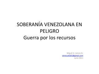 SOBERANÍA VENEZOLANA EN PELIGRO Guerra por los recursos