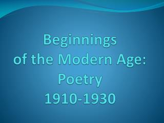Beginnings  of  the Modern  Age: Poetry 1910-1930