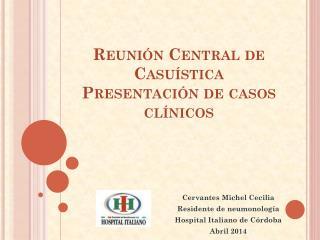 Reunión Central de Casuística Presentación de casos clínicos