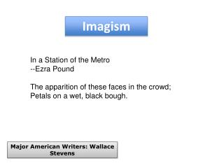 In a Station of the Metro      --Ezra Pound The apparition of these faces in the crowd;