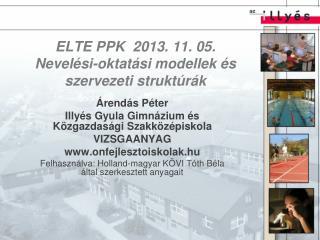 ELTE PPK   2013.  11.  05. Nevelési-oktatási modellek és szervezeti struktúrák