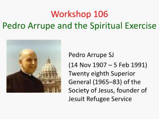 Workshop 106 Pedro Arrupe and the Spiritual Exercise