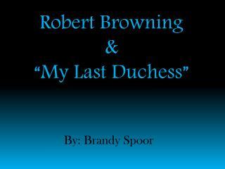 "Robert Browning  & ""My Last Duchess"""