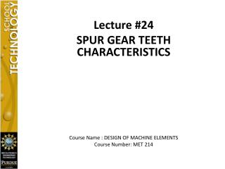 Lecture #24 SPUR  GEAR  TEETH CHARACTERISTICS  Course Name : DESIGN OF MACHINE ELEMENTS