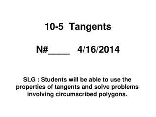 10-5  Tangents N#____    4/16/2014