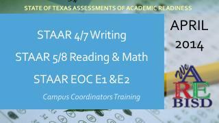 STAAR 4/7 Writing STAAR 5/8 Reading & Math STAAR EOC E1 &E2