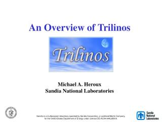 An Overview of Trilinos     Michael A. Heroux Sandia National Laboratories