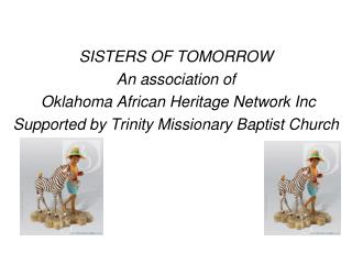 SISTERS OF TOMORROW  An association of  Oklahoma African Heritage Network Inc