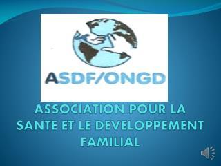 ASSOCIATION POUR LA SANTE ET LE DEVELOPPEMENT FAMILIAL