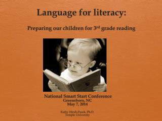 Language for literacy :  Preparing our children for 3 rd  grade reading