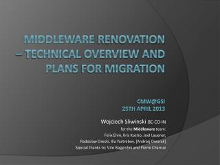 Middleware  renovation –  technical overview  AND plans  for  migration CMW@GSI 25 th april  201 3