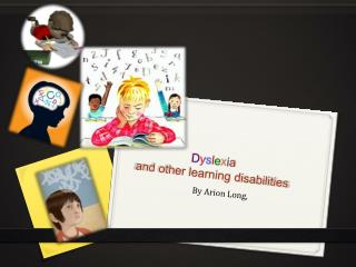 D y s l e x i a and other learning disabilities