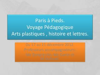 Paris à Pieds.  Voyage Pédagogique Arts plastiques , histoire et lettres.