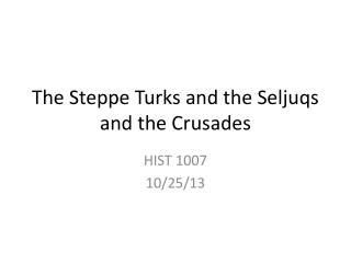 The Steppe Turks and the  Seljuqs and the Crusades