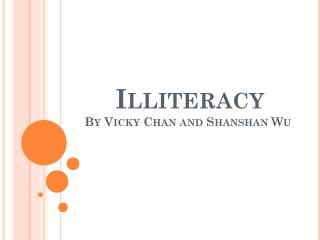 Illiteracy By Vicky Chan and Shanshan Wu