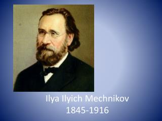 I lya Ilyich Mechnikov 1845-1916