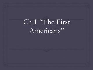 "Ch.1 ""The First Americans"""
