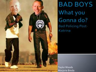 BAD BOYS What you  Gonna  do? Bad Policing Post-Katrina