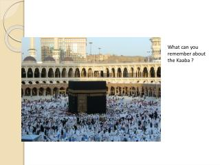 What can you remember about the  Kaaba  ?