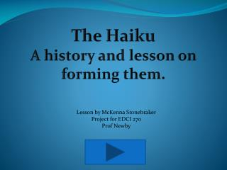 The Haiku A history and lesson on forming them.