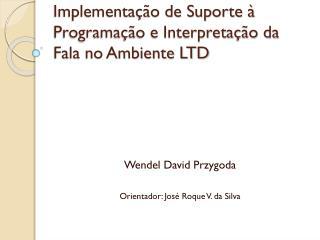 Implementação de Suporte à Programação e Interpretação da Fala no Ambiente LTD