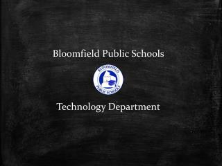 Bloomfield Public  Schools Technology Department