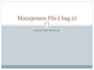 Manajemen  File ( bag 2)