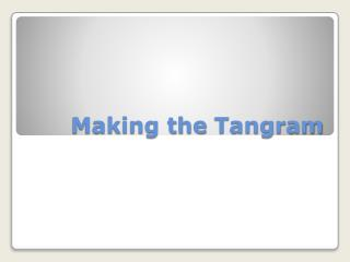 Making the  Tangram