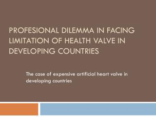 Profesional dilemma in facing limitation of health valve in developing countries
