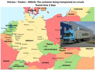 Ostrava  – Paskov – Mělník: The container being transported on a  truck Transit time 2 days
