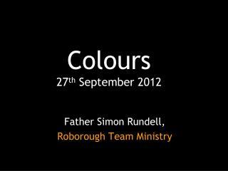 Colours 27 th  September 2012