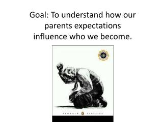 Goal: To understand how our parents expectations  influence who we become.