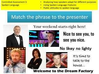 Match the phrase to the presenter