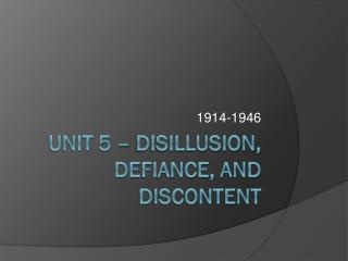 Unit 5  �  Disillusion, defiance, and discontent