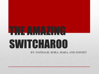 THE AMAZING SWITCHAROO