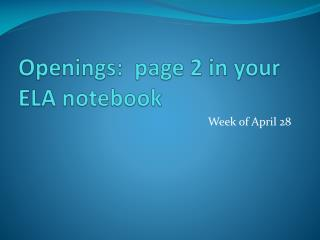 Openings:   p age 2 in your ELA notebook