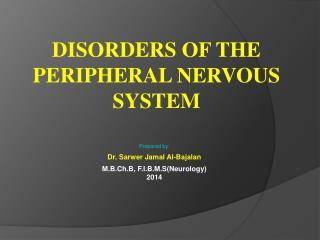 Prepared by: Dr.  Sarwer  Jamal  Al- Bajalan M.B.Ch.B , F.I.B.M.S(Neurology ) 2014