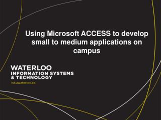 Using Microsoft ACCESS to develop small to medium applications on campus