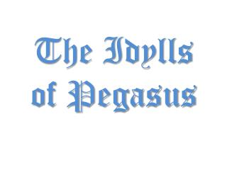 The Idylls of Pegasus